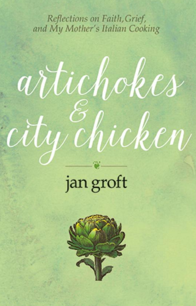 rtichokes & City Chicken: Reflections on Faith, Grief, and My Mother's Italian Cooking,